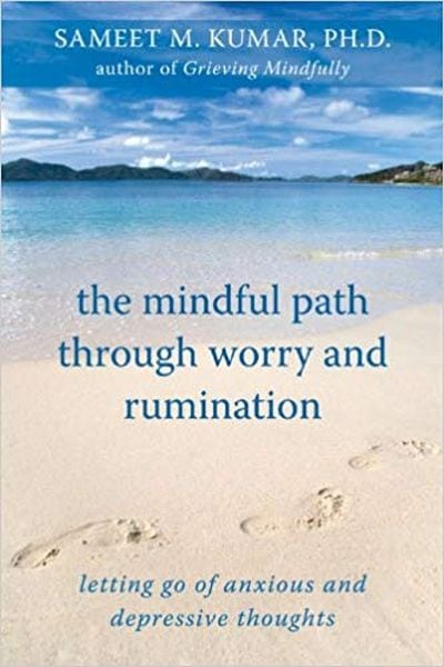 The Mindful Path Through Worry and Rumination Letting go of Anxious and depressive thoughts written by Samseet Kumar