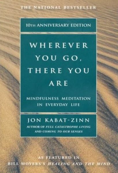 Wherever You Go there you are written by Jon KabatZinn