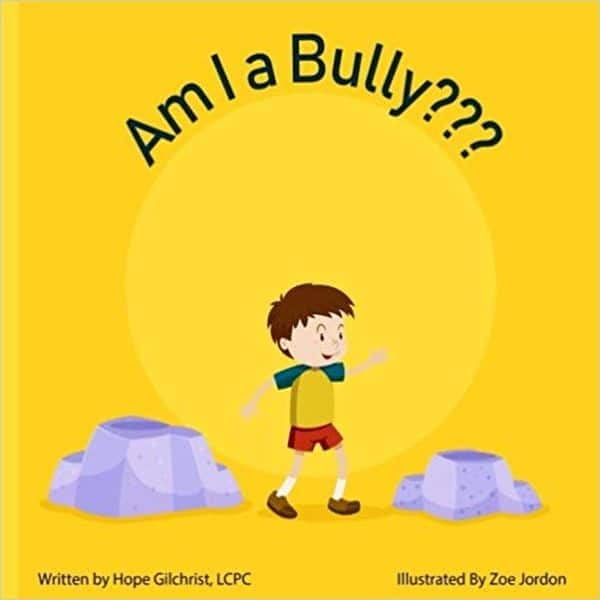 Am I a Bully Written by Hope Gilchrist, illustrated by Zoe Jordon