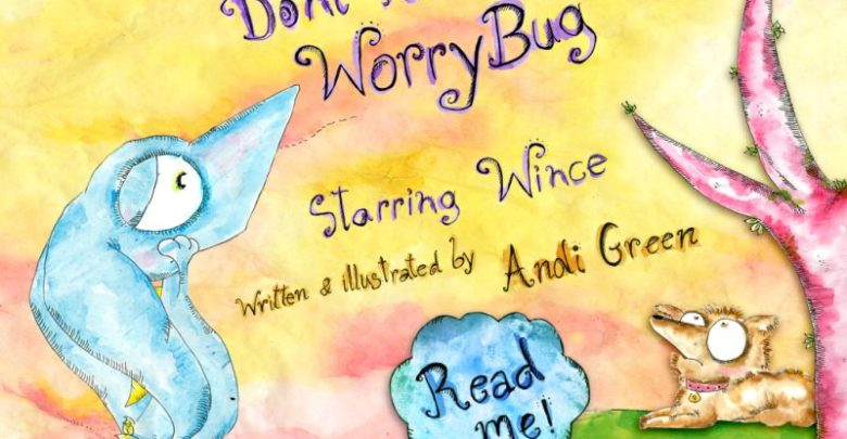 Don't Feed the WorryBug Written and illustrated by Andi Green