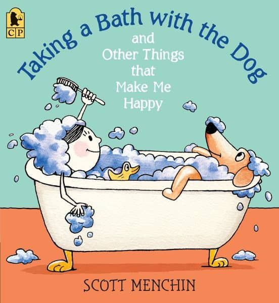 Taking a Bath with a Dog and Other Things That Make Me HappyBy Scott Menchin