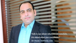 Dr Prem - Life is not about what you accumulate, It's about what you contribute