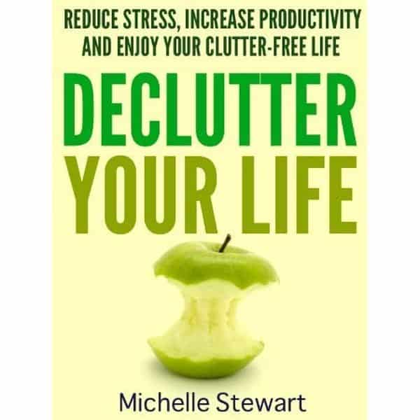 Declutter Your Life Reduce Stress, Increase Productivity, and Enjoy Your Clutter-Free Life