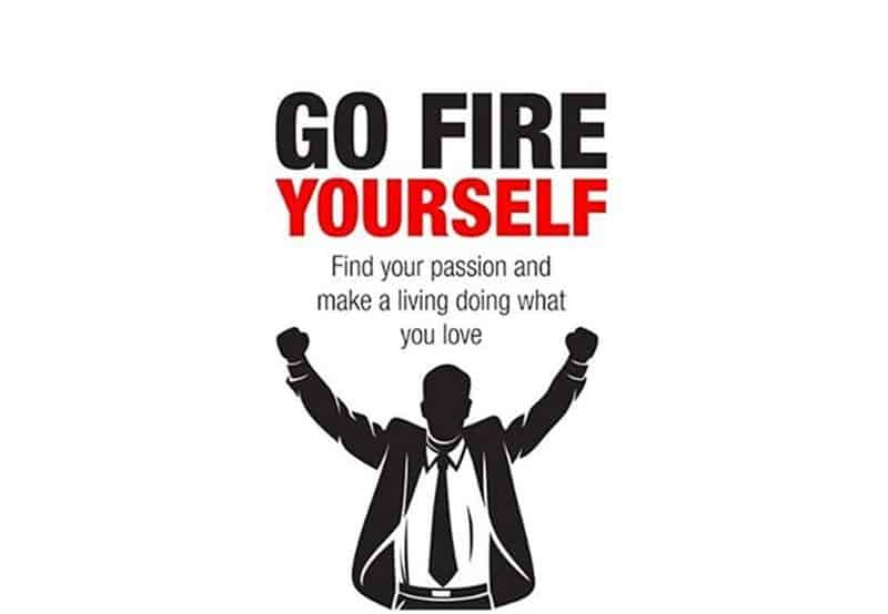 Go-Fire-Yourself-Find-Your-Passion-and-Make-a-Living-Doing-What-You-Love