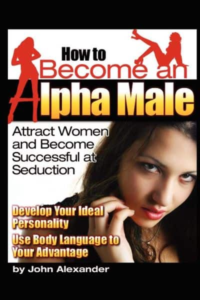 How to Become an Alpha Male Attract Women and Become Successful at Seduction