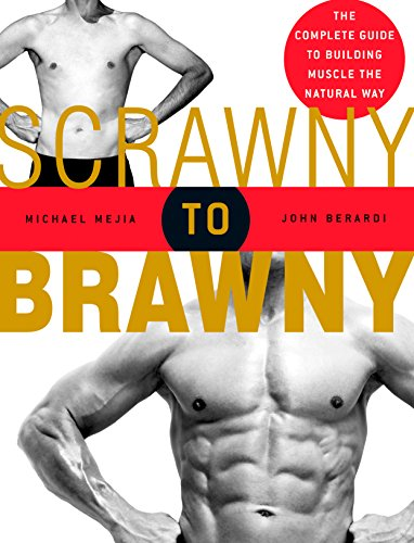 Scrawny to Brawny The Complete Guide to Building Muscle the Natural Way