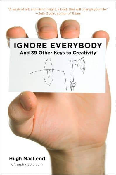 Ignore Everybody and 39 Other Keys to Creativity - High Macleod