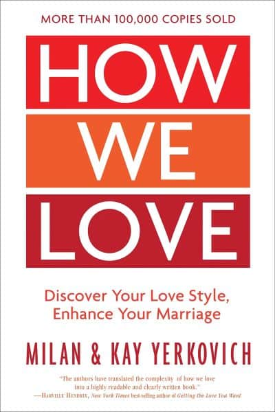 How We Love Discover Your Love Style, Enhance Your Marriage