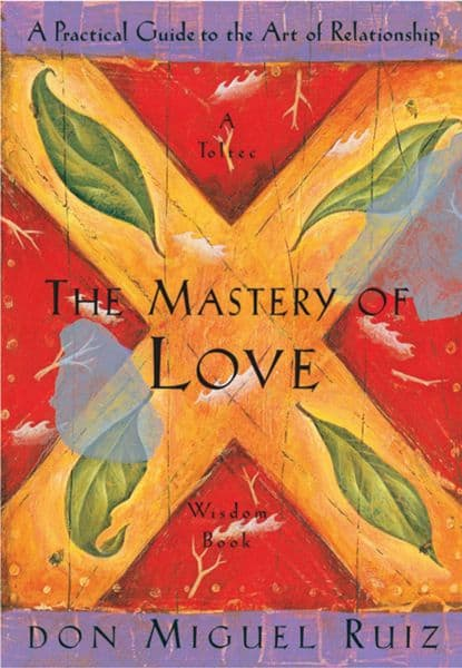 The Mastery of Love A Practical Guide to the Art of Relationship