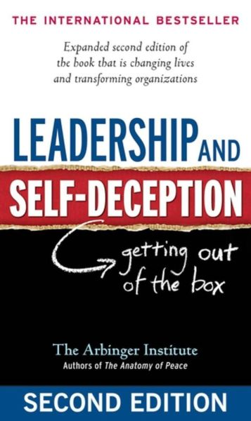 Leadership and Self-Deception -  Getting out of the box – The Arbinger Institute