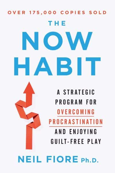 The Now Habit A Strategic Program for Overcoming Procrastination and Enjoying Guilt-Free Play