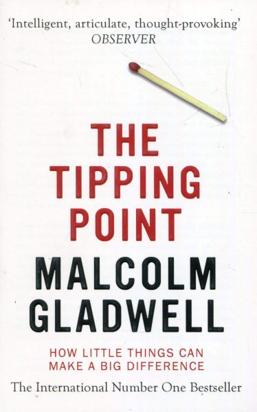 The Tipping Point How Little Things Can Make a Big Differenceby Malcolm Gladwell