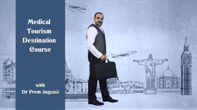 Medical tourism desitnations course with Dr Prem Jagyasi