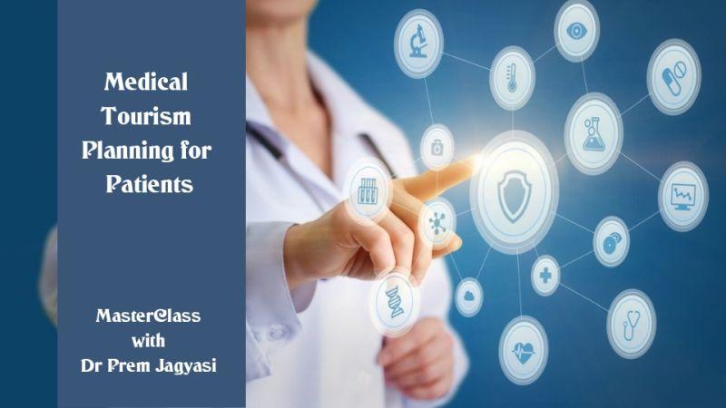 Medical tourism planning for patients masterclass with Dr Prem Jagyasi