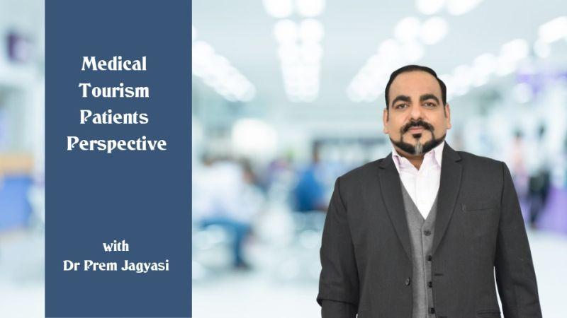 medical tourism patients perspective with Dr Prem Jagyasi