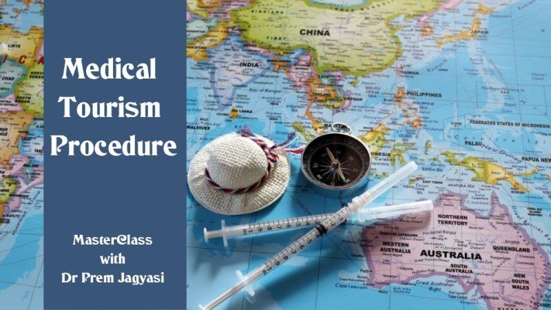 medical tourism procedure masterclass with Dr Prem Jagyasi