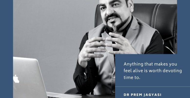 Anything that makes you feel alive- Dr Prem Jagyasi Quotes