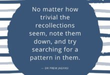 No matter how trivial the recollections seem, note them down, and try searching for a pattern in them.