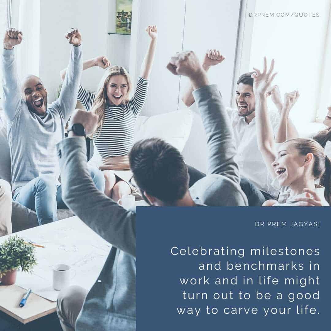Celebrating milestones and benchmarks in work-Dr Prem Jagyasi Quote