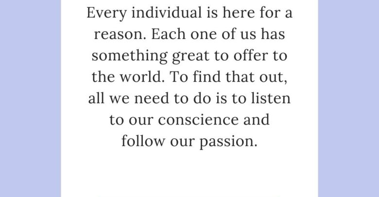 Every individual is here for a reason.