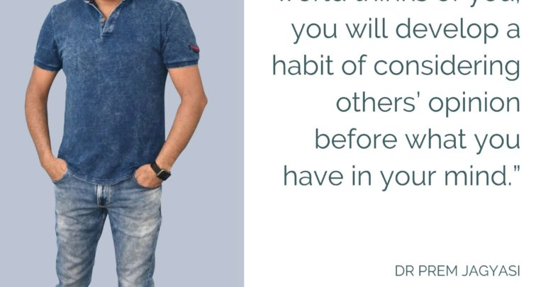 If you keep listening to what the world thinks of you-Dr Prem Jagyasi Quote