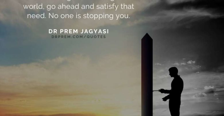 If you sincerely feel that there is a need to change something in the world- Dr Prem Jagyasi Quotes