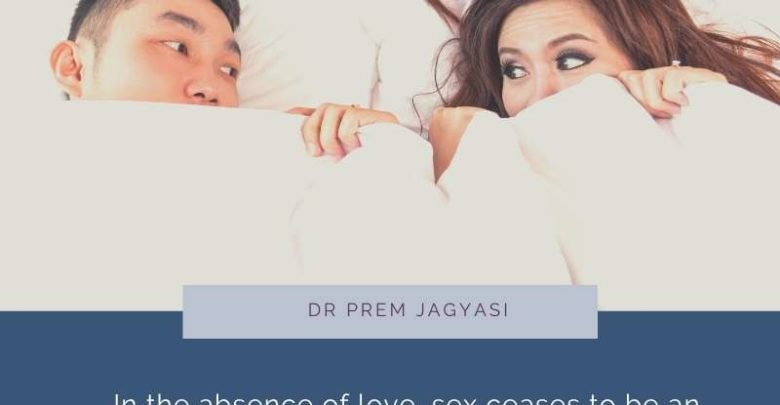 In the absence of love, sex ceases to be an- Dr Prem Jagyasi Quote