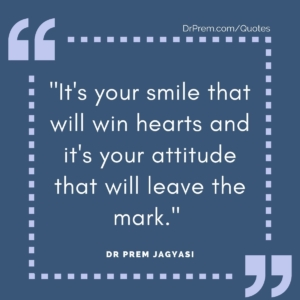 It's your smile that will win hearts and it's your attitude that will leave the mark._