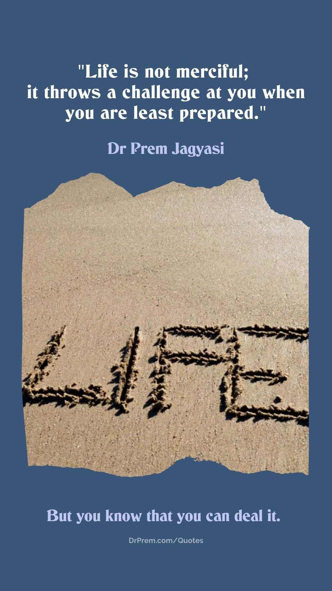 Life is not merciful; it throws a challenge at you- Dr Prem Jagyasi Quotes