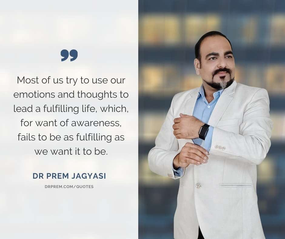 Most of us try to use our emotions and thoughts to lead a fulfilling life- Dr Prem Jagyasi Quotes