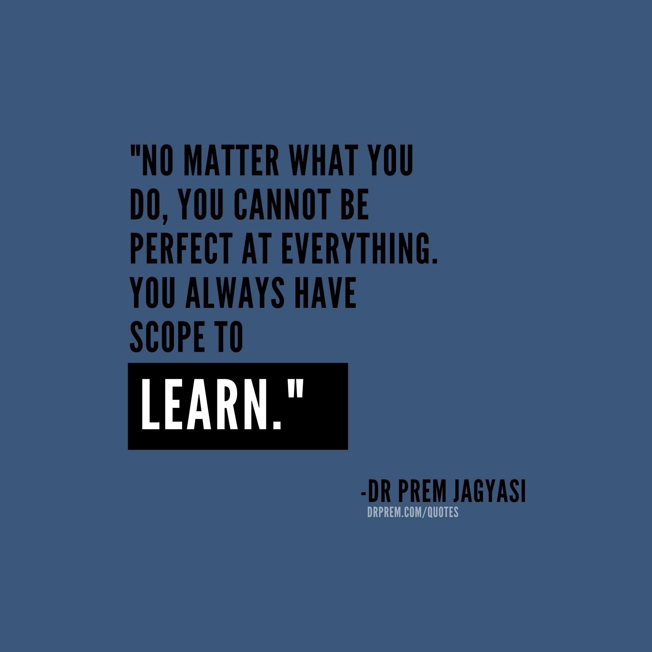 No matter what you do, you cannot be perfect-Dr Prem Jagyasi Quotes
