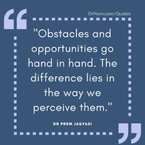 """""""Obstacles and opportunities go hand in hand. The difference lies in the way we perceive them."""""""