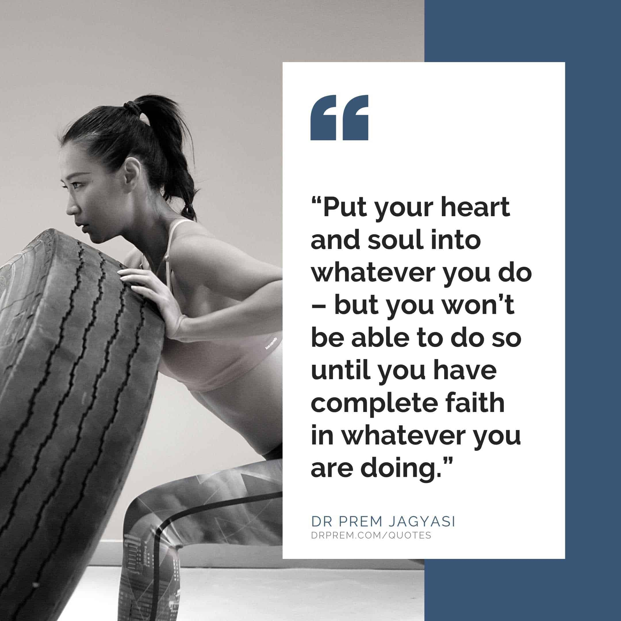 Put your heart and soul into whatever- Dr Prem Jagyasi Quote