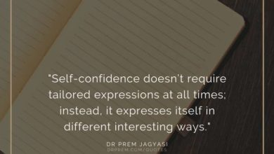 Self-confidence doesn't require tailored expressions at all times- Dr Prem Jagyasi Quotes