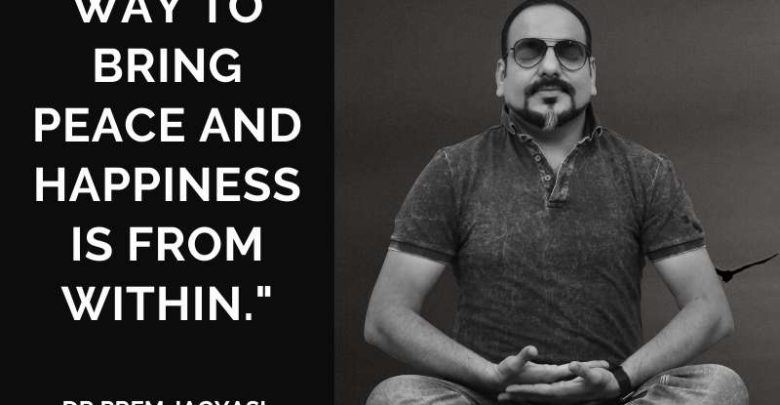 The only way to bring peace and happiness-Dr Prem Jagyasi Quotes