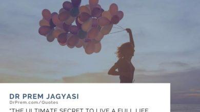 The ultimate secret to live- Dr Prem Jagyasi Quotes