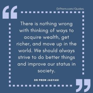 There is nothing wrong with thinking of ways to acquire wealth