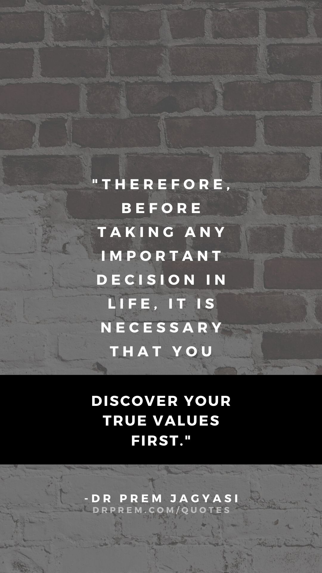 Therefore, before taking any important decision in life- Dr Prem Jagyasi Quote
