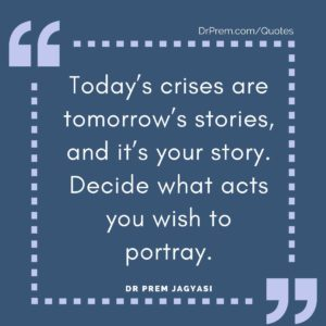 Today's crises are tomorrow's stories,