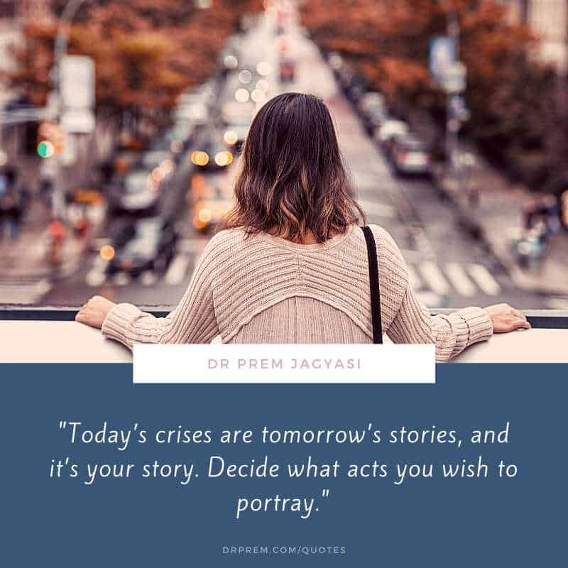 Today's crises are tomorrow's stories - Dr Prem Jagyasi Quote