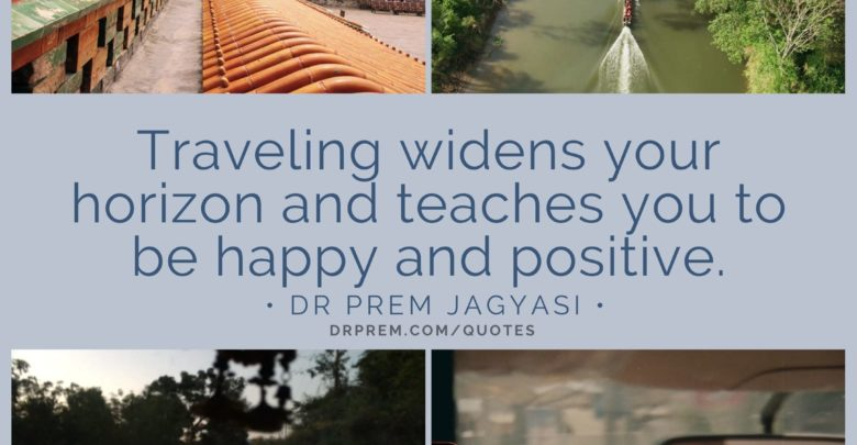Traveling widens your horizon- Dr Prem Jagyasi Quotes