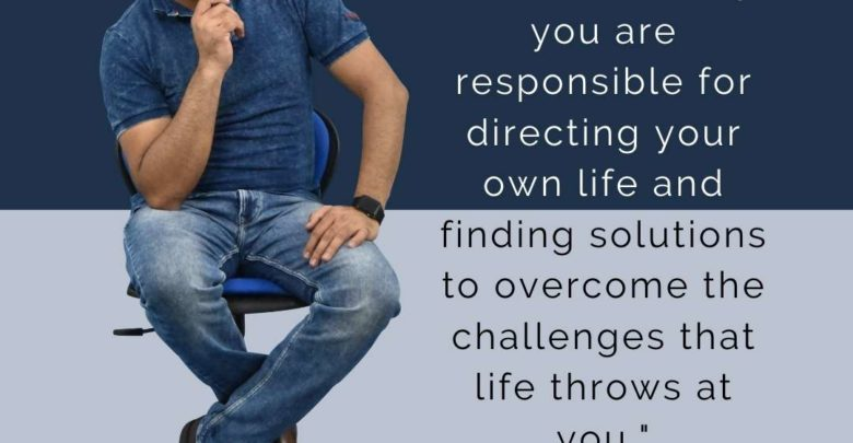 You and solely you are responsible for-Dr Prem Jagyasi Quote