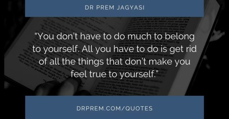You don't have to do much to belong to yourself- Dr Prem Jagyasi Quote