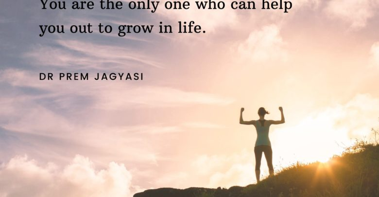 You don't need anyone to support you to achieve great things in life- Dr Prem Jagyasi Quotes