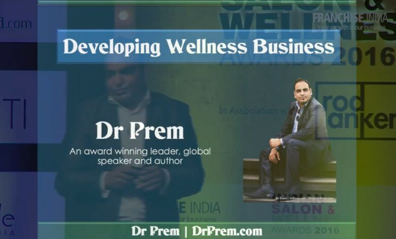 Speech On Why Wellness Business Is Growing And Why Wellness Is The Solution - Dr Prem Jagyasi