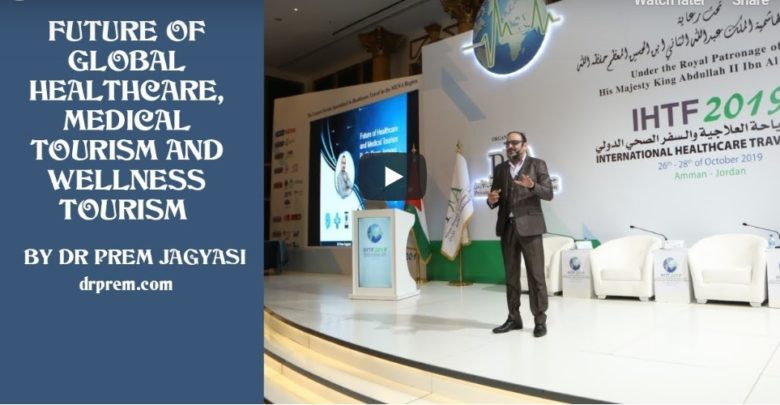 Future Of Global Helathcare, Medical Tourism, & Wellness Tourism - Dr Prem Jagyasi