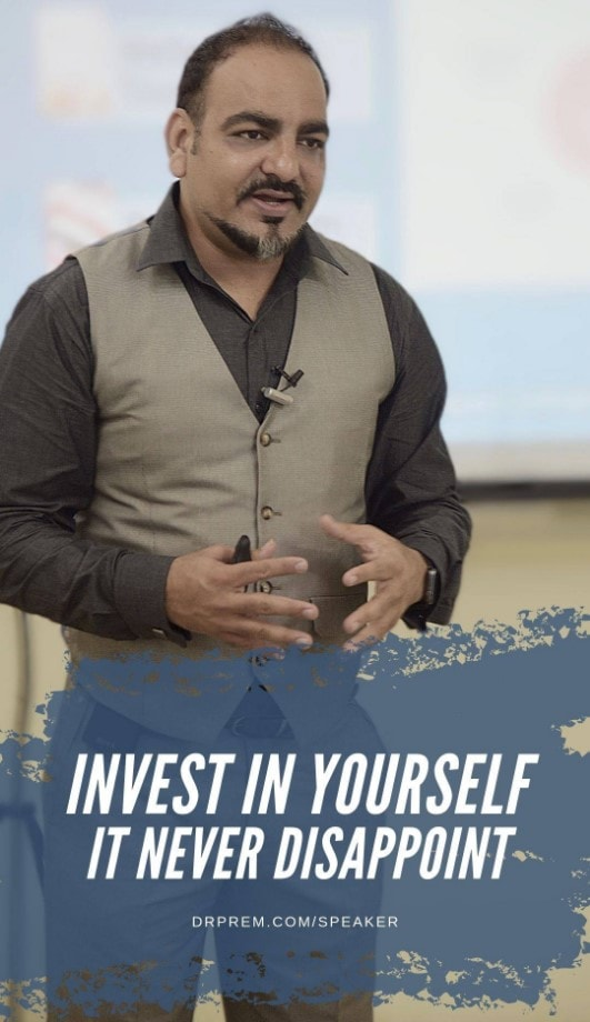Invest In Yourself, It Never Disappoint - Dr Prem Jagyasi