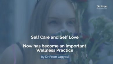 Self care and Self Love An Important Wellness Practice - Dr Prem Jagyasi