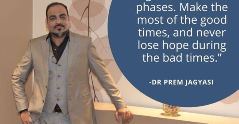 How do you deal in your bad times - Dr Prem Jagyasi