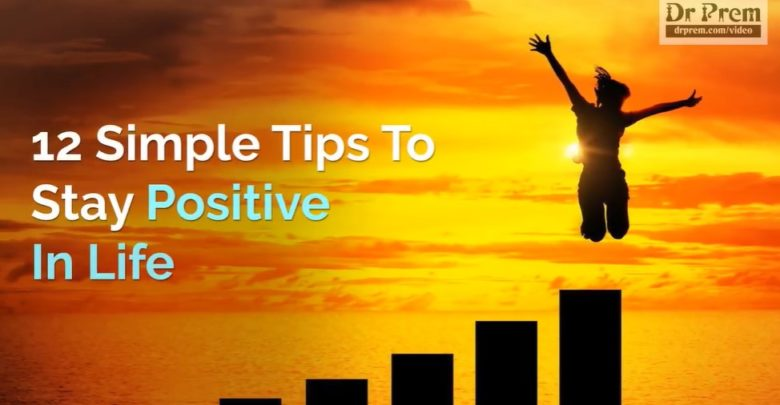 12 Simple Tips To Stay Positive In Life - Dr Prem Jagaysi